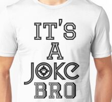 It's A JOKE, Bro | FreshThreadShop.com Unisex T-Shirt