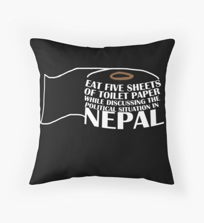 Eat Five Sheets of Toilet Paper While Discussing The Political Situation in Nepal Poster Throw Pillow