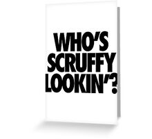 WHO'S SCRUFFY LOOKIN' Greeting Card