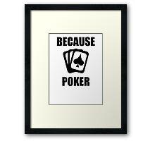 Because Poker Framed Print