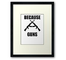 Because Guns Framed Print