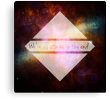 Doctor Who - We're all Stories in the End Canvas Print