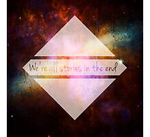 Doctor Who - We're all Stories in the End Photographic Print