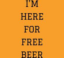 I'm Here For Free Beer | FreshThreadShop.com Unisex T-Shirt