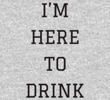 I'm Here To Drink | FreshThreadShop.com by FreshThreadShop
