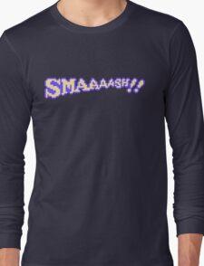 SMAAAASH!! Long Sleeve T-Shirt