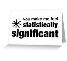 You Make Me Feel Statistically Significant Greeting Card