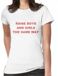 RAISE BOYS AND GIRLS THE SAME WAY SHIRT Womens Fitted T-Shirt