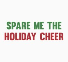 Spare Me The Holiday Cheer by BrightDesign