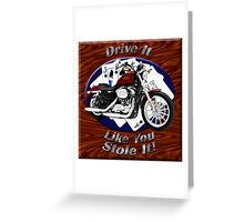 Harley Davidson Sportster Drive It Like You Stole It Greeting Card