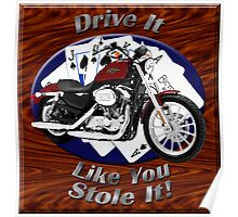 Harley Davidson Sportster Drive It Like You Stole It Poster