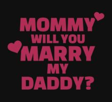 Mommy will you marry my daddy Kids Tee