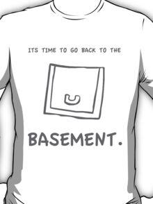 Back to the basement shirt/sticker T-Shirt