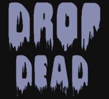 Drop Dead by Jess :3