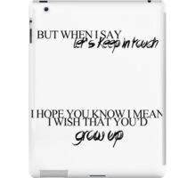 But When I Say Let's Keep in Touch iPad Case/Skin