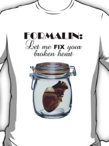 Formalin: Fix your broken heart T-Shirt