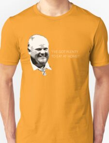 """Mayor Rob Ford- """"I've got enough to eat at home!"""" (White Lettering) T-Shirt"""