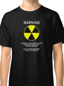 Warning Jumping into toxic waste does not give you super powers May cause adverse health effects Classic T-Shirt