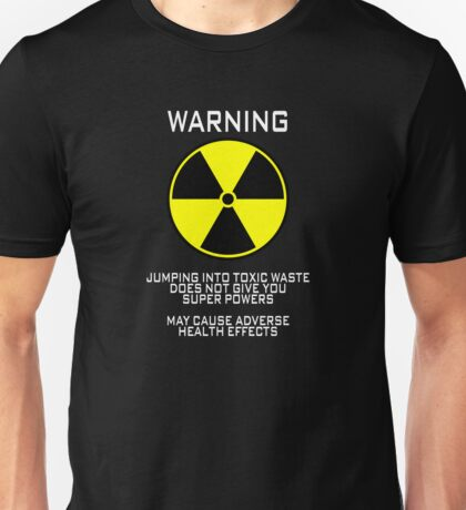 Warning Jumping into toxic waste does not give you super powers May cause adverse health effects Unisex T-Shirt