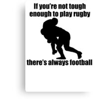 Not Tough Enough To Play Rugby Canvas Print
