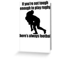 Not Tough Enough To Play Rugby Greeting Card