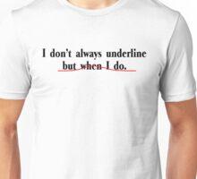 I don't always underline, but when I do Unisex T-Shirt