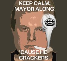 Rob Ford - Stay Calm, Mayor Along 'Cause He Crackers Unisex T-Shirt
