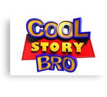 Cool Story Bro Canvas Print