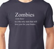 Zombies: the only men that will love you for your brains Unisex T-Shirt