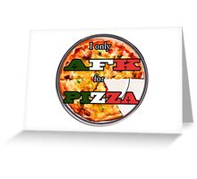 I only AFK for Pizza Greeting Card
