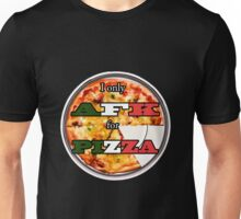 I only AFK for Pizza Unisex T-Shirt
