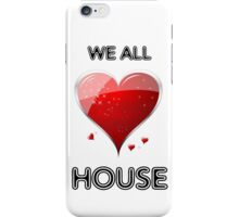 We All Love House iPhone Case/Skin