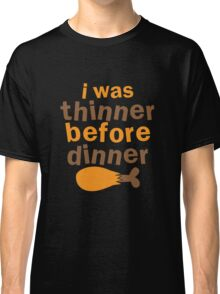 I WAS THINNER before DINNER with turkey drumstick funny Classic T-Shirt