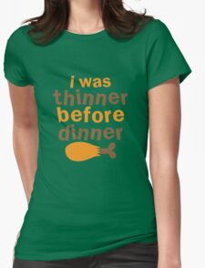 I WAS THINNER before DINNER with turkey drumstick funny Womens Fitted T-Shirt