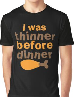I WAS THINNER before DINNER with turkey drumstick funny Graphic T-Shirt