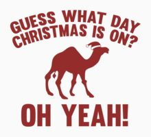 Guess What Day Christmas Is On? Oh Yeah! by BrightDesign