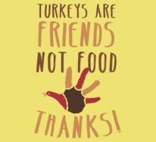 TURKEYs are FRIENDS not FOOD thanks! Thanksgiving deaign One Piece - Short Sleeve