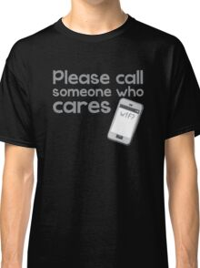 PLEASE call someone who cares with mobile cell phone Classic T-Shirt