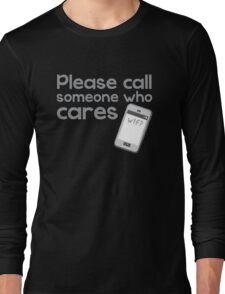 PLEASE call someone who cares with mobile cell phone Long Sleeve T-Shirt