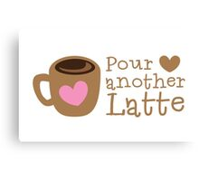 POUR another Latte with coffee cup and heart Canvas Print