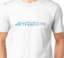 4 is greater than ONE Unisex T-Shirt