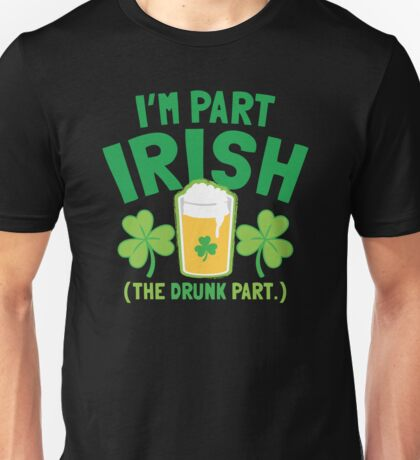 I'm PART Irish (the drunk part) with pint drink glass Unisex T-Shirt