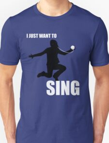 I Just Want to Sing T-Shirt