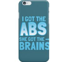 I got the ABS She got the BRAINS iPhone Case/Skin