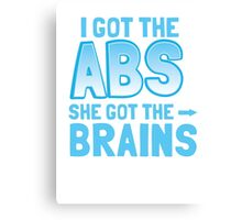I got the ABS She got the BRAINS Canvas Print