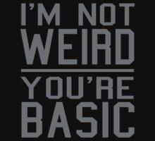I'm Not Weird, You're Basic Kids Tee
