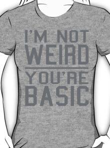 I'm Not Weird, You're Basic T-Shirt