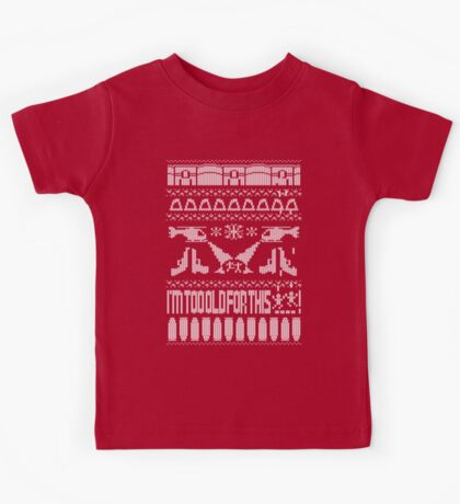 I'm Too Old for this...Ugly Christmas Jumper, Riggs! Kids Tee