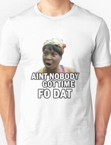 Meme - Aint nobody got time fo dat T-Shirt