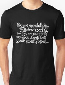 Do not meddle in the affairs of cats, for they are cunning and you sleep with your mouth open - white T-Shirt